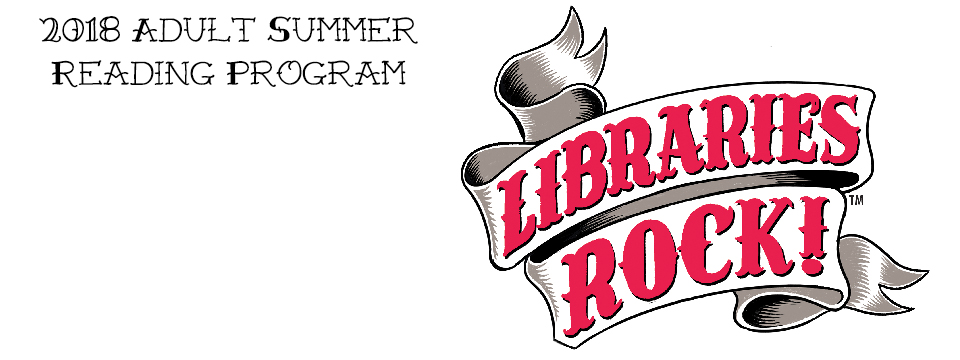 TEXT: 2018 adult summer reading program. image of stylized banner with Librarys rock across face
