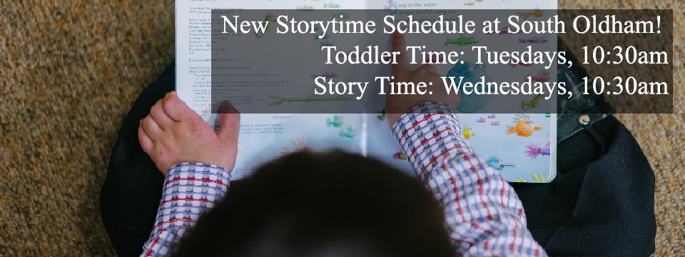 new storytimes at South Oldham. Toddler Time: Tuesdays, 10:30am, Storytime, Wednesdays, 10:30am